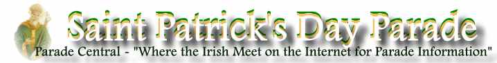 Saint Patrick's Day Parade,  Parade Central -:Where the Irish Meet on the Internet for Parade Information""
